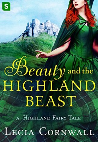 Beauty and the Highland Beast (A Highland Fairy Tale, #1) by Lecia Cornwall
